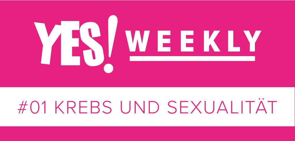 YES!WEEKLY #01 – Krebs und Sexualität