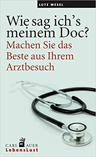 Cover, Buch, Lutz Wesel, Wie sag ich's meinem Doc?- Machen Sie das Beste aus Ihrem Arztbesuch!